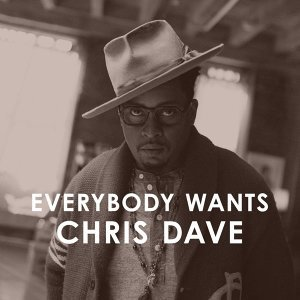 EVERYBODY WANTS CHRIS DAVE