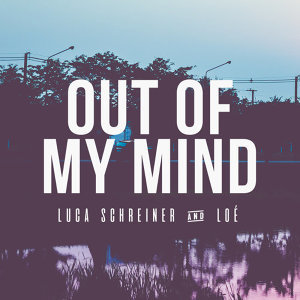 Luca Schreiner, Loé - Out of My Mind
