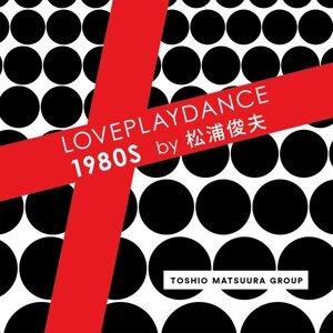 LOVEPLAYDANCE 1980S by 松浦俊夫