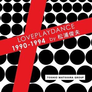 LOVEPLAYDANCE 1990 - 1994 by 松浦俊夫