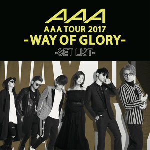 AAA - AAA DOME TOUR 2017 -WAY OF GLORY- SET LIST