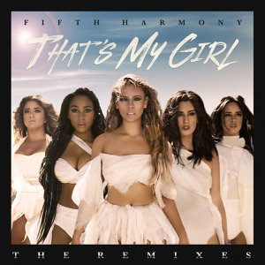 Fifth Harmony - That's My Girl (Remixes)