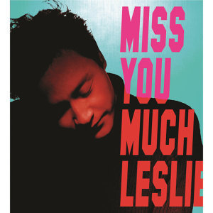 張國榮 - Miss You Much, Leslie