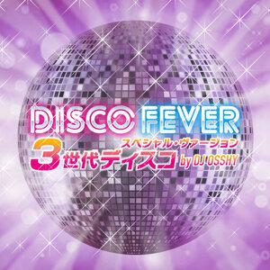 「DISCO FEVERスペシャル・ヴァージョン3世代ディスコ 」 by DJ OSSHY
