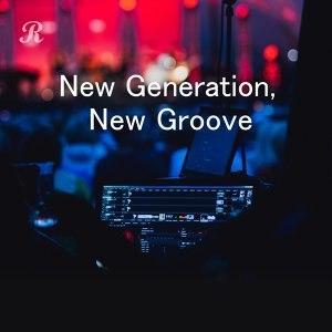 New Generation,New Groove ~ニュージェネレーション、新しいグルーヴ