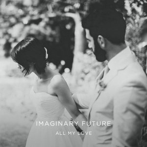 Imaginary Future - All My Love