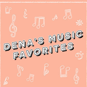 Dena愛分享響||Dena's Music Faves