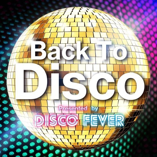 Back to Disco presented by DISCO FEVER