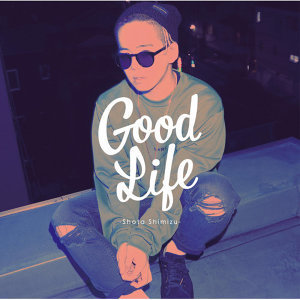 清水翔太 - Good Life