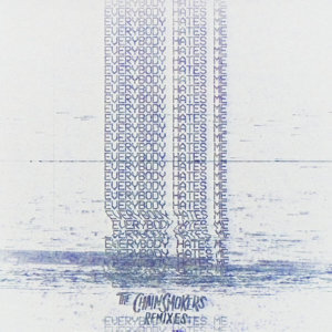 The Chainsmokers (老菸槍雙人組) - Everybody Hates Me - Remixes