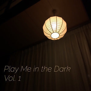 Play Me in the Dark | Vol. 1