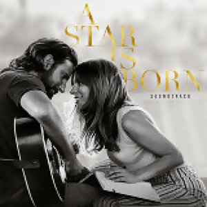 Lady Gaga, Bradley Cooper - A Star Is Born Soundtrack
