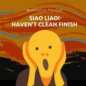 Siao Liao! Haven't Clean Finish