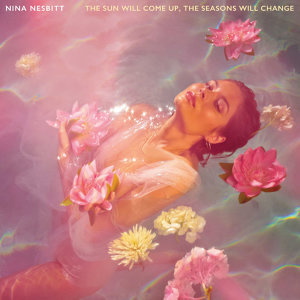 Nina Nesbitt - The Sun Will Come up, The Seasons Will Change