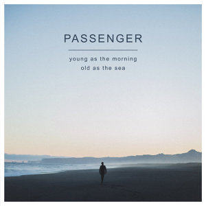 Passenger - Young As The Morning Old As The Sea (晨音海聲) - DELUXE