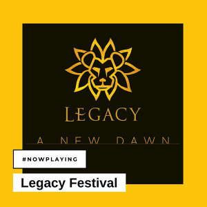 #NowPlaying | Legacy Festival