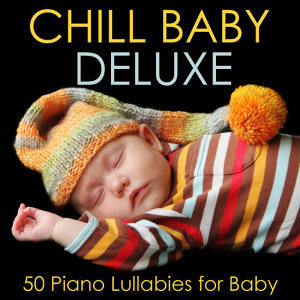 Chill Babies - Chill Baby Deluxe: 50 Piano Lullabies for Baby