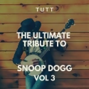Tutt - The Ultimate Tribute To Snoop Dogg Vol 3