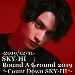 SKY-HI Round A Ground 2019 ~Count Down SKY-HI~