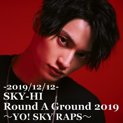 SKY-HI Round A Ground 2019 ~YO! SKY RAPS~