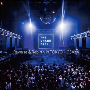 THE CHARM PARK  Reverse & Rebirth in TOKYO・OSAKA