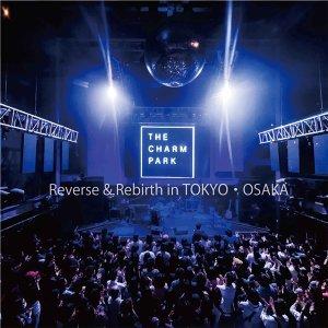 THE CHARM PARK  Reverse & Rebirth in TOKYO・OSAKA