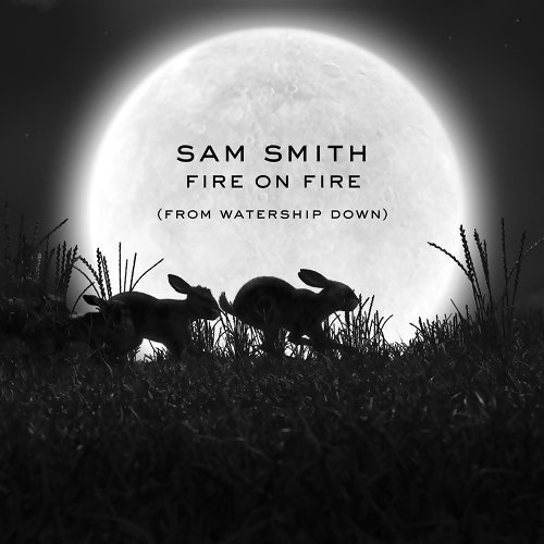 """Sam Smith - Fire On Fire - From """"Watership Down"""""""