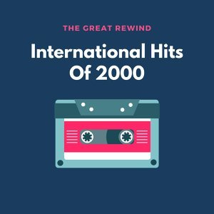 International Hits of 2000 #TheGreatRewind