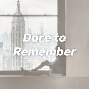 我已經敢想你 Dare to Remember