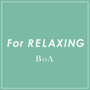 BoA For RELAXING