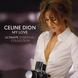 Celine Dion(席琳狄翁) - My Love Essential Collection(摯愛世紀情歌金選+新曲)