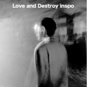 Love and Destroy inspo