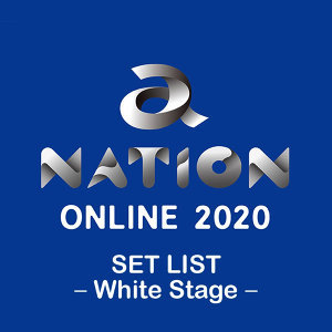 a-nation online 2020 SET LIST -White Stage-