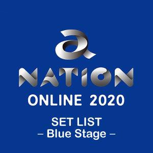 a-nation online 2020 SET LIST -Blue Stage-