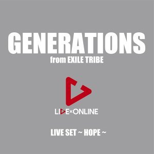 GENERATIONS from EXILE TRIBE LIVE×ONLINE LIVE SET~HOPE~
