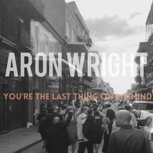 Aron Wright - You're the Last Thing on My Mind
