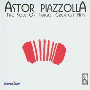 Astor Piazzolla (阿斯托‧皮亞佐拉) - The Soul Of Tango - Greatest Hits