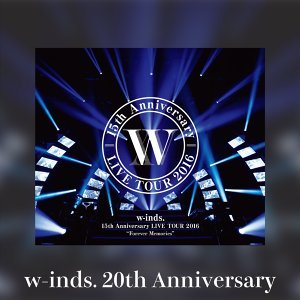 """w-inds. 15th Anniversary LIVE TOUR 2016 """"Forever Memories"""" セットリスト"""