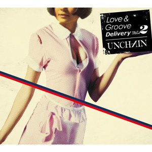 UNCHAIN - Love & Groove Delivery Vol. 2