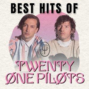 Best Hits of Twenty One Pilots