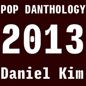 Pop Danthology 2013 歌單 (Daniel Kim)