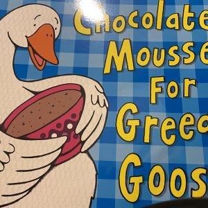 Chocolate mousse for greedy goose/ Julia Donaldson/ Axel Scheffler/ Macaillian